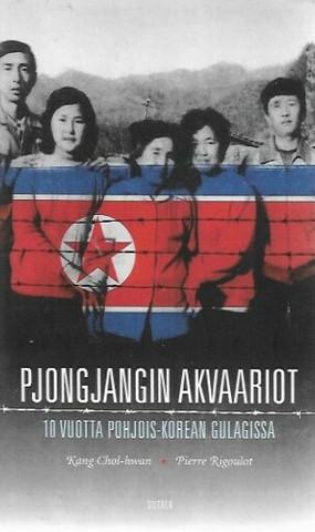 Chol-hwan, Kang & Rigoult, Pierre: Pjongjangin akvaariot, 10 vuotta Pohjois-Korean Gulagissa