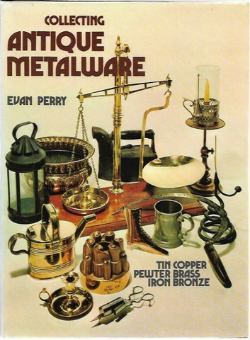 Perry, Evan: Collecting Antique Metalware