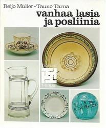 Muller Reijo ja Tarna Rauno: Vanhaa lasia ja posliinia