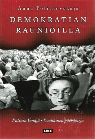 Politkovskaja, Anna: Demokratian raunioilla - Putinin Venäjä
