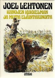 Lehtonen, Joel: Kanojen Kukkelman ja muita eläintarinoita