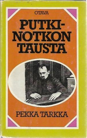 Tarkka, Pekka: Putkinotkon tausta. Joel Lehtosen henkilöt 1901-1923