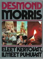 Morris, Desmond: Eleet kertovat, ilmeet puhuvat