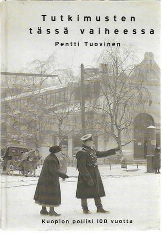 Tuovinen, Pentti: Tutkimusten tässä vaiheessa - Kuopion poliisi 100 vuotta