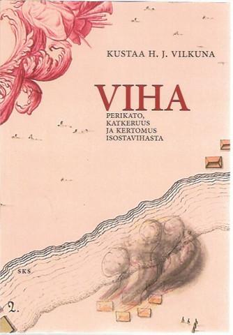 Vilkuna, Kustaa H.J.: Viha - Perikato, katkeruus ja kertomus isostavihasta