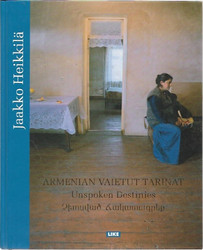 Heikkilä, Jaakko: Armenian vaietut tarinat - Unspoken Destinies