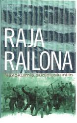 Alapuro, Risto (toim.): Raja railona - Näkökulmia suojeluskuntiin