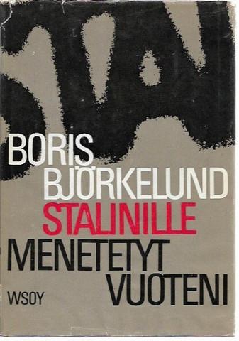 Björkelund, Boris: Stalinille menetetyt vuoteni