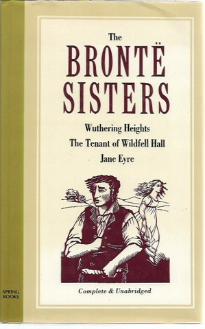 The Bronte Sisters: Wuthering Heights - The Tenant of Wildfell Hall - Jane Eyre
