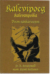 Kreutzwald, Fr. R.: Kalevipoeg - Kalevanpoika - Viron sankarieepos