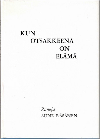 Räsänen, Aune: Kun otsakkeena on elämä : runoja