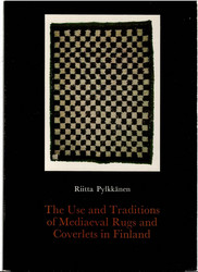 Pylkkänen, Riitta: The use and traditions of mediaeval rugs and coverlets in Finland