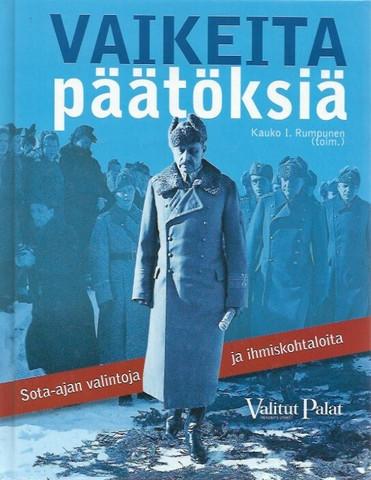 Rumpunen, Kauko I. (toim.): Vaikeita päätöksiä - Sota-ajan valintoja ja ihmiskohtaloita