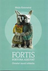 Kotometsä, Maija: Fortis Fortuna adjuvat - Onnetar suosii rohkeita