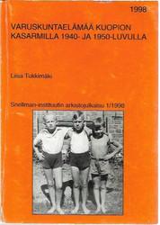 Tukkimäki, Liisa: Varuskuntaelämää Kuopion kasarmilla 1940- ja 1950-luvulla