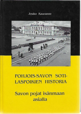 Kauranne Jouko: Pohjois-Savon Sotilaspoikien historia