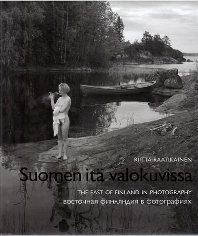 Raatikainen, Riitta: Suomen itä valokuvissa