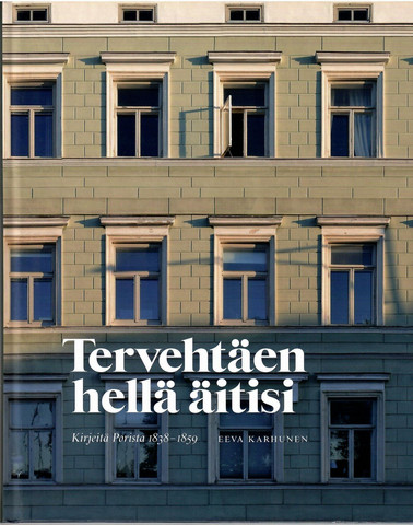 Karhunen, Eeva: Tervehtäen hellä äitisi : kirjeitä Porista 1838-1859