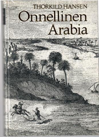 Hansen, Thorkild: Onnellinen Arabia : tanskalainen retkikunta 1761-67