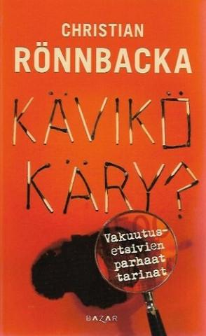 Rönnbacka Christian: Kävikö käry? Vakuutusetsivien parhaat tarinat