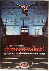 Purovaara Tomi: Ihmeen väkeä! - suomalaisen sirkuksen sankaritarinoita