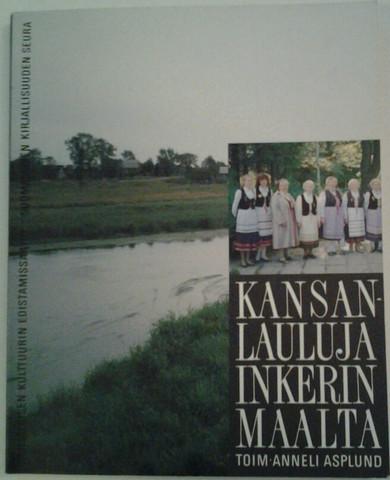 Asplund Anneli (toim.): Kansanlauluja Inkerinmaalta