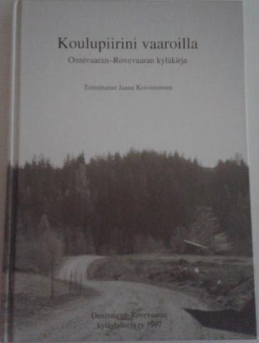 Koivistoinen, Jaana (toim.): Koulupiirini vaaroilla : Onnivaaran-Rovevaaran kyläkirja
