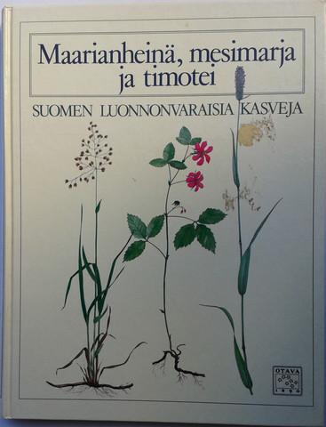 Maarianheinä, mesimarja ja timotei : Suomen luonnonvaraisia kasveja