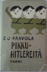 Paavola, E. J.: Pikkuhitlereitä : suomalaisen politiikan kinttupolkuja