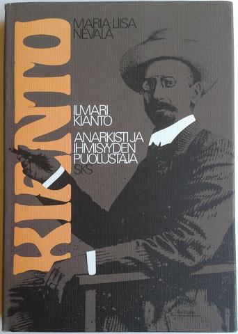 Nevala, Maria-Liisa: Kianto : Ilmari Kianto, anarkisti ja ihmisyyden puolustaja