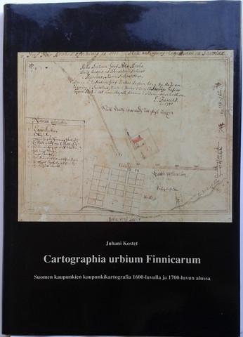 Kostet, Juhani: Cartographia urbium Finnicarum : Suomen kaupunkien kaupunkikartografia 1600-luvulla ja 1700-luvun alussa