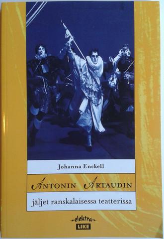 Enckell, Johanna: Antonin Artaudin jäljet ranskalaisessa teatterissa : essee