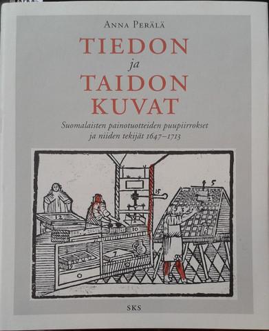 Perälä, Anna: Tiedon ja taidon kuvat - Suomalaisten painotuotteiden puupiirrokset ja niiden tekijät 1647-1713