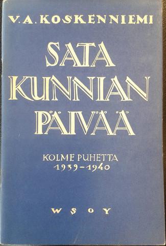 Koskenniemi V. A.: Sata kunnian päivää - kolme puhetta 1939-1940