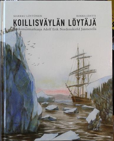 Löytönen, Markku & Jäntti, Riikka: Koillisväylän löytäjä - Tutkimusmatkailija Adolf Erik Nordenskiöld Jäämerellä