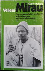Harjula, Raimo: Veljeni Mirau - Kansanparantajan matkassa afrikkalaisessa kulttuurimaisemassa