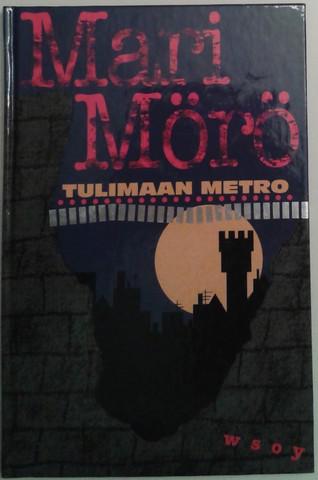 Mörö, Mari: Tulimaan metro