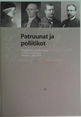 Karonen, Petri: Patruunat ja poliitikot : yritysjohtajat taloudellisina ja poliittisina toimijoina Suomessa 1600-1920