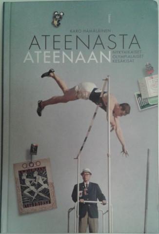 Hämäläinen, Karo: Ateenasta Ateenaan : nykyaikaiset olympialaiset kesäkisat