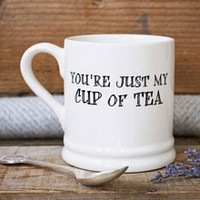 YOU'RE JUST MY CUP OF TEA - PLAIN MUG