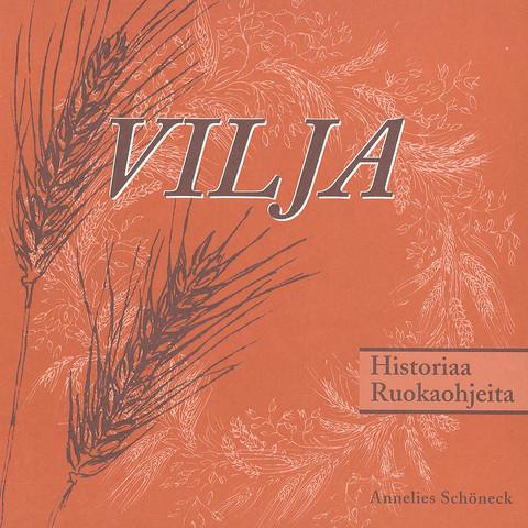 Vilja – historiaa ja ruokaohjeita