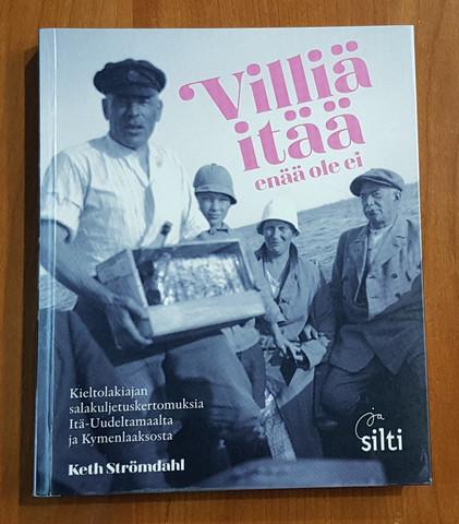 Kierrätyskirja (Keth Strömdahl - Villiä itää enää ole ei. Kieltolakiajan salakuljetuskertomuksia Itä-Uudeltamaalta ja Kymenlaaksosta)