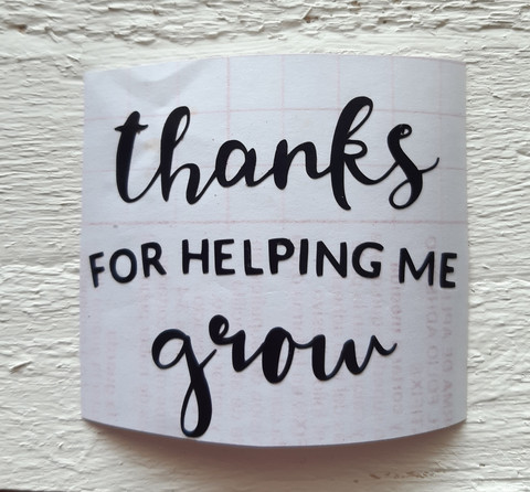 Thanks for helping me grow -tarra