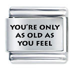 You're only as old as you feel