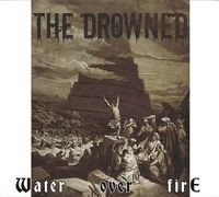 The Drowned - Water Over Fire (CD, New)