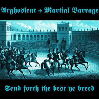Arghoslent / Martial Barrage - Send Forth the Best Ye Breed (Used)