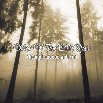 Order Of The White Hand - Through Woods and Fog (CD, New)