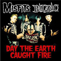 Misfits / Balzac ‎– Day The Earth Caught Fire (uusi)
