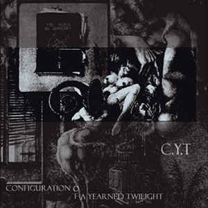 C.Y.T ‎– Configuration Of A Yearned Twilight (käytetty)