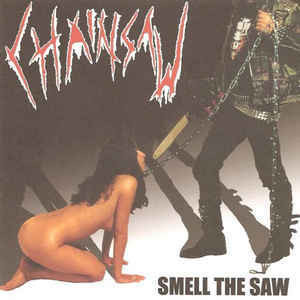 Chainsaw ‎– Smell The Saw (käytetty)